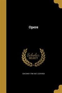 Opere by Giacomo 1798-1837 Leopardi