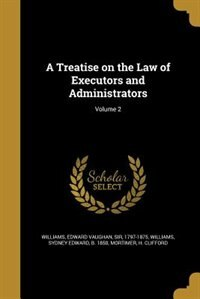 A Treatise on the Law of Executors and Administrators; Volume 2