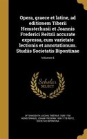 Opera, graece et latine, ad editionem Tiberii Hemsterhusii et Joannis Frederici Reitzii accurate…