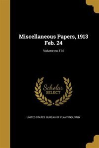 Miscellaneous Papers, 1913 Feb. 24; Volume no.114