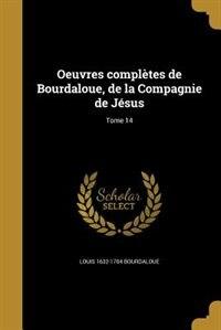 Oeuvres complètes de Bourdaloue, de la Compagnie de Jésus; Tome 14 by Louis 1632-1704 Bourdaloue