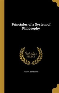 Principles of a System of Philosophy by Austin. Bierbower