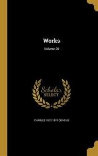 Works; Volume 20 by Charles 1812-1870 Dickens