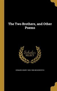 The Two Brothers, and Other Poems by Edward Henry 1825-1906 Bickersteth