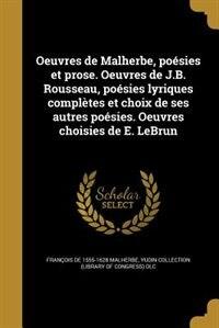 Oeuvres de Malherbe, poésies et prose. Oeuvres de J.B. Rousseau, poésies lyriques complètes et…