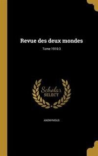 Revue des deux mondes; Tome 1910: 3 by Anonymous