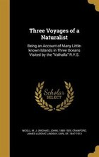 Three Voyages of a Naturalist: Being an Account of Many Little-known Islands in Three Oceans…