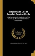 Playgrounds, One of Canada's Greatest Needs: A Call to Service for the Children of the Future ; [a…