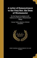 A Letter of Remonstrance to the Very Rev. the Dean of Westminster: On His Recent Invitation to Dr…
