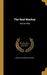 The Real Mackay: One Act Play