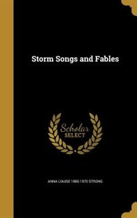 Storm Songs and Fables by Anna Louise 1885-1970 Strong
