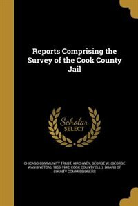 Reports Comprising the Survey of the Cook County Jail