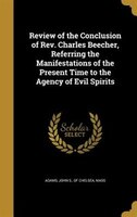 Review of the Conclusion of Rev. Charles Beecher, Referring the Manifestations of the Present Time…