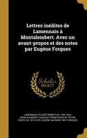 Lettres inédites de Lamennais à Montalembert. Avec un avant-propos et des notes par Eugène Forgues