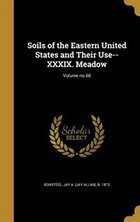 Soils of the Eastern United States and Their Use-- XXXIX. Meadow; Volume no.68