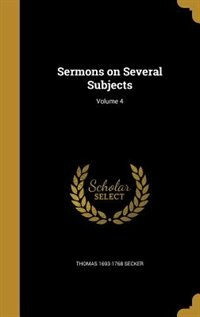 Sermons on Several Subjects; Volume 4 by Thomas 1693-1768 Secker