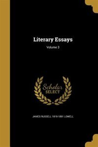 Literary Essays; Volume 3 by James Russell 1819-1891 Lowell