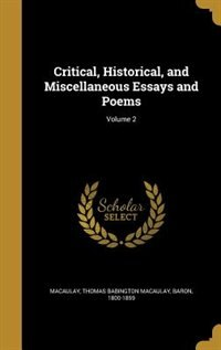 Critical, Historical, and Miscellaneous Essays and Poems; Volume 2