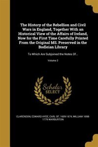 The History of the Rebellion and Civil Wars in England, Together With an Historical View of the…
