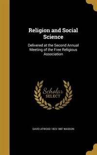 Religion and Social Science: Delivered at the Second Annual Meeting of the Free Religious…