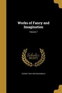 Works of Fancy and Imagination; Volume 7 by George 1824-1905 Macdonald