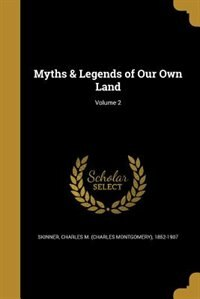 Myths & Legends of Our Own Land; Volume 2