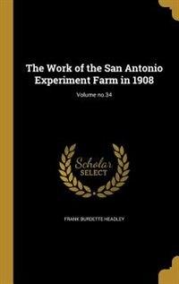 The Work of the San Antonio Experiment Farm in 1908; Volume no.34