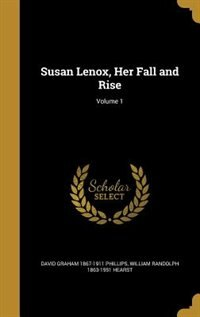 Susan Lenox, Her Fall and Rise; Volume 1 by David Graham 1867-1911 Phillips