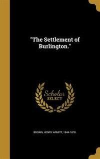 The Settlement of Burlington. by Henry Armitt 1844-1878. Brown