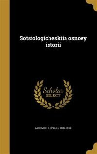 Sotsiologicheskiia osnovy istorii by P. (paul) 1834-1919 Lacombe