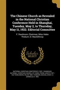 The Chinese Church as Revealed in the National Christian Conference Held in Shanghai, Tuesday, May 2, to Thursday, May 11, 1922. Editorial Committee by National Christian Conference (1922 : Sh