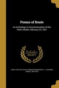 Poems of Keats: An Anthology in Commemoration of the Poet's Death, February 23, 1821
