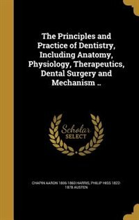 The Principles and Practice of Dentistry, Including Anatomy, Physiology, Therapeutics, Dental…