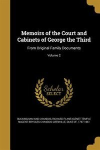 Memoirs of the Court and Cabinets of George the Third: From Original Family Documents; Volume 2 by Richard Plantage Buckingham And Chandos