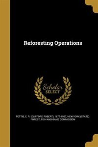 Reforesting Operations by C. R. (clifford Robert) 1877-19 Pettis