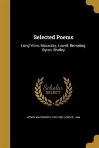 Selected Poems by Henry Wadsworth 1807-1882 Longfellow