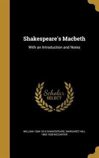 Shakespeare's Macbeth: With an Introduction and Notes by William 1564-1616 Shakespeare
