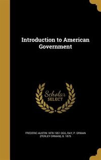 Introduction to American Government by Frederic Austin 1878-1951 Ogg