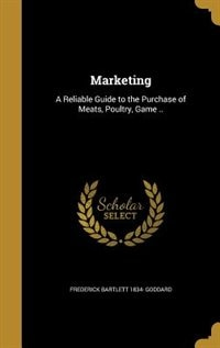 Marketing: A Reliable Guide to the Purchase of Meats, Poultry, Game .. by Frederick Bartlett 1834- Goddard