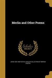 Merlin and Other Poems by John 1829-1894 Veitch