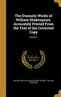 The Dramatic Works of William Shakespeare, Accurately Printed From the Text of the Corrected Copy…