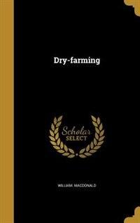 Dry-farming by William. Macdonald