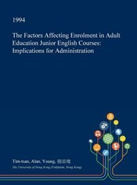The Factors Affecting Enrolment in Adult Education Junior English Courses: Implications for…