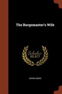 The Burgomaster's Wife by Georg Ebers