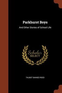 Parkhurst Boys: And Other Stories of School Life by Talbot Baines Reed