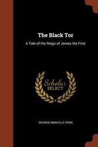 The Black Tor: A Tale of the Reign of James the First by George Manville Fenn
