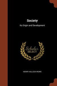 Society: Its Origin and Development by Henry Kalloch Rowe