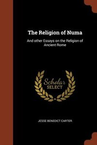 The Religion of Numa: And other Essays on the Religion of Ancient Rome by Jesse Benedict Carter