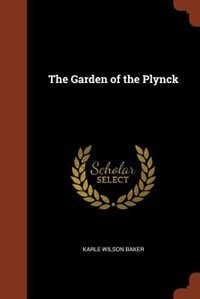 The Garden of the Plynck by Karle Wilson Baker