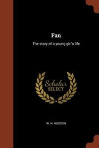 Fan: The story of a young girl's life de W. H. Hudson